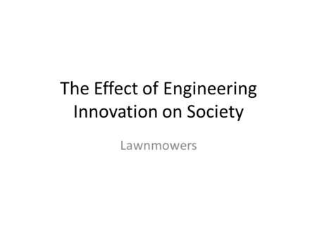 The Effect of Engineering Innovation on Society Lawnmowers.