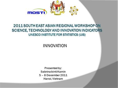 INNOVATION Presented by: Sabrina binti Kamin 5 – 8 December 2011 Hanoi, Vietnam.