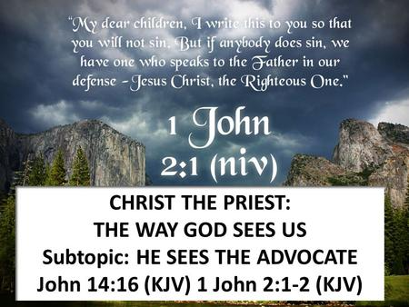 1 John 2:1-2 (KJV) 1 My little children, these things write I unto you, that ye sin not. And if any man sin, we have an advocate with the Father, Jesus.