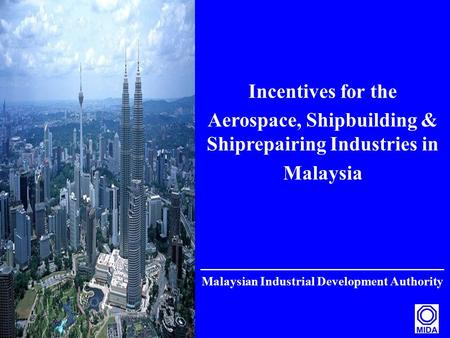 1 Incentives for the Aerospace, Shipbuilding & Shiprepairing Industries in Malaysia _____________________________ Malaysian Industrial Development Authority.