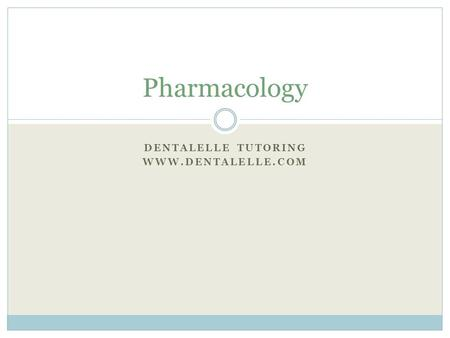 Dentalelle tutoring www.dentalelle.com Pharmacology Dentalelle tutoring www.dentalelle.com.