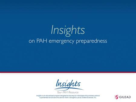 Insights is an educational program designed exclusively for individuals with pulmonary arterial hypertension and those who care for them—brought to you.