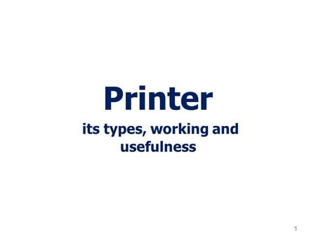 Printer its types, working and usefulness