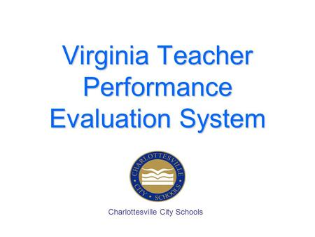 Virginia Teacher Performance Evaluation System Charlottesville City Schools.