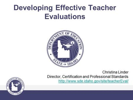 Developing Effective Teacher Evaluations Christina Linder Director, Certification and Professional Standards