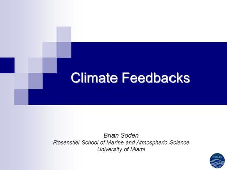 Climate Feedbacks Brian Soden Rosenstiel School of Marine and Atmospheric Science University of Miami.