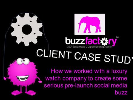CLIENT CASE STUDY How we worked with a luxury watch company to create some serious pre-launch social media buzz.
