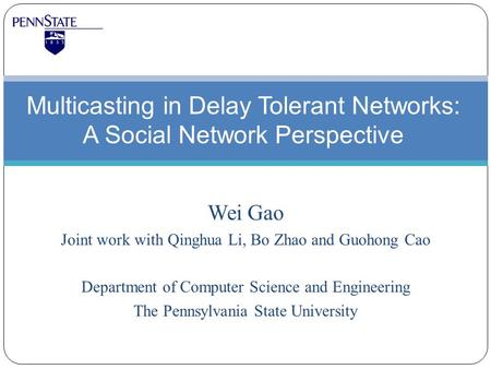 Wei Gao Joint work with Qinghua Li, Bo Zhao and Guohong Cao Department of Computer Science and Engineering The Pennsylvania State University Multicasting.