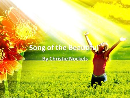 Song of the Beautiful By Christie Nockels. The broken, weary and poor Finding...You are the cure The weak and dying, glorifying, You in it all...