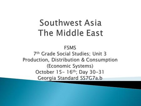 FSMS 7 th Grade Social Studies; Unit 3 Production, Distribution & Consumption (Economic Systems) October 15- 16 th ; Day 30-31 Georgia Standard SS7G7a.b.