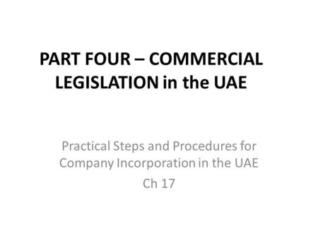 PART FOUR – COMMERCIAL LEGISLATION in the UAE Practical Steps and Procedures for Company Incorporation in the UAE Ch 17.
