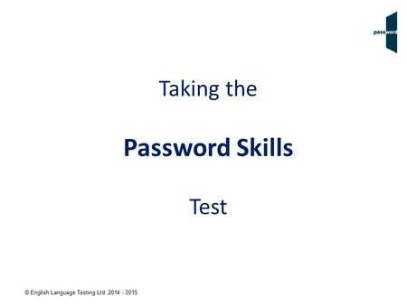© English Language Testing Ltd. 2014 - 2015 Taking the Password Skills Test.