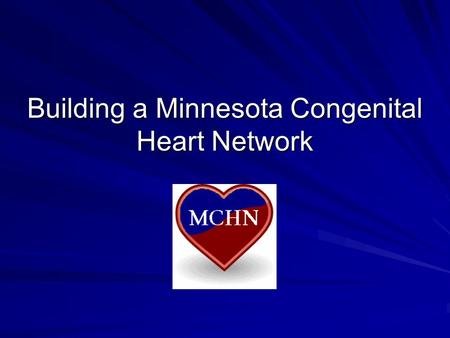 Building a Minnesota Congenital Heart Network. The Current Status of CHD Leading cause of infant deaths in the US #1 cause of birth defect related deaths.