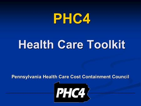 Pennsylvania Health Care Cost Containment Council PHC4 Health Care Toolkit.
