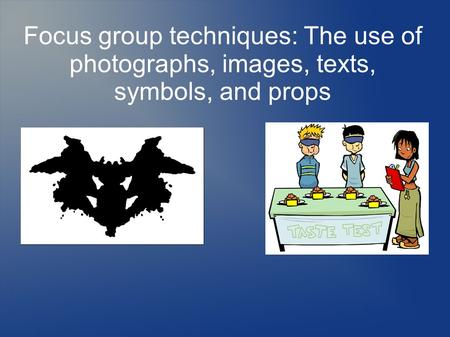 Focus group techniques: The use of photographs, images, texts, symbols, and props.