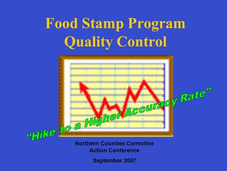 Food Stamp Program Quality Control Northern Counties Corrective Action Conference September 2007.