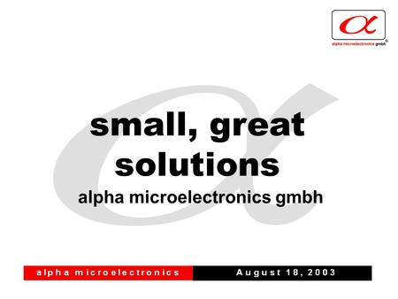 Alpha microelectronics gmbh small, great solutions.