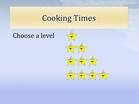 Choose a level. 1 Star Question Here are instructions for cooking a turkey. The Turkey is 7 kilogram Cook for 40 minutes per kilogram. Then cook for.