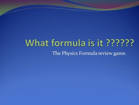 The Physics Formula review game.