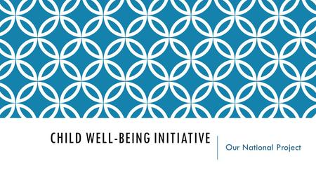 CHILD WELL-BEING INITIATIVE Our National Project.