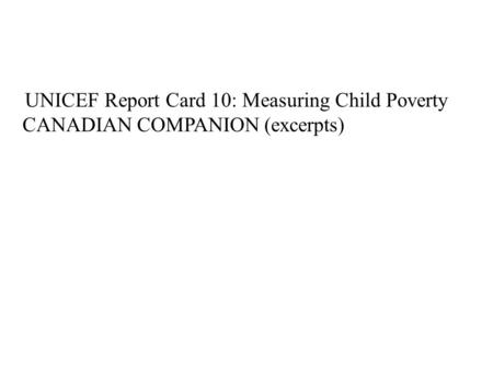 UNICEF Report Card 10: Measuring Child Poverty CANADIAN COMPANION (excerpts)
