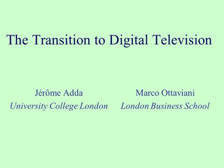 The Transition to Digital Television Jérôme Adda University College London Marco Ottaviani London Business School.