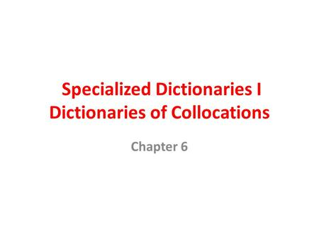 Specialized Dictionaries I Dictionaries of Collocations