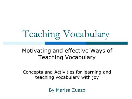 Teaching Vocabulary Motivating and effective Ways of Teaching Vocabulary Concepts and Activities for learning and teaching vocabulary with joy By Marisa.