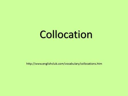 Collocation http://www.englishclub.com/vocabulary/collocations.htm.