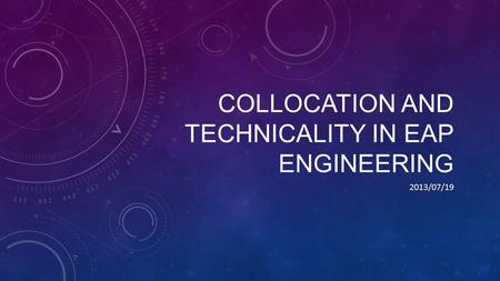 COLLOCATION AND TECHNICALITY IN EAP ENGINEERING 2013/07/19.