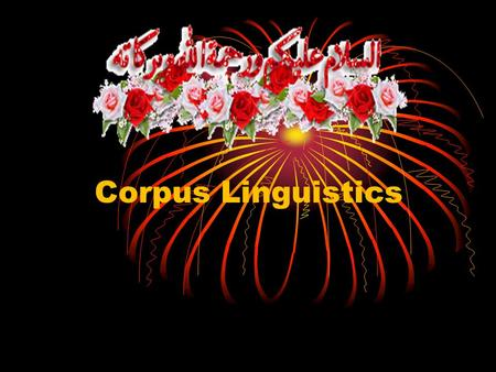 Corpus Linguistics What can a corpus tell us ? Levels of information range from simple word lists to catalogues of complex grammatical structures and.