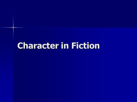 Character in Fiction. Definition Characters: the people in the story Characters: the people in the story Characterization: the process by which the writer.
