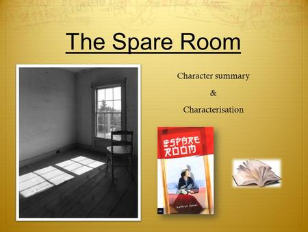 The Spare Room Character summary & Characterisation.