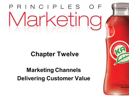 Chapter 12 - slide 1 Copyright © 2009 Pearson Education, Inc. Publishing as Prentice Hall Chapter Twelve Marketing Channels Delivering Customer Value.