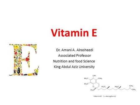 Vitamin E Dr. Amani A. Alrasheedi Associated Professor Nutrition and food Science King Abdul Aziz University.