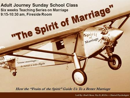 Adult Journey Sunday School Class Six weeks Teaching Series on Marriage 9:15-10:30 am, Fireside Room.
