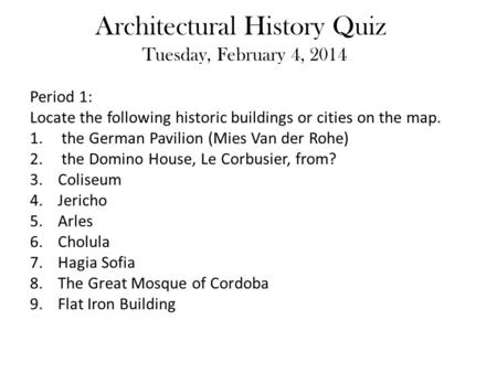Architectural History Quiz Tuesday, February 4, 2014 Period 1: Locate the following historic buildings or cities on the map. 1. the German Pavilion (Mies.