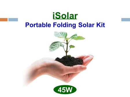 ISolar Portable Folding Solar Kit 45W. Packing Box Size : 40 x 26 x 10 cm (15.8 x 10.2 x 3.9 in) Weight : 3.5 Kg (7.72lb)