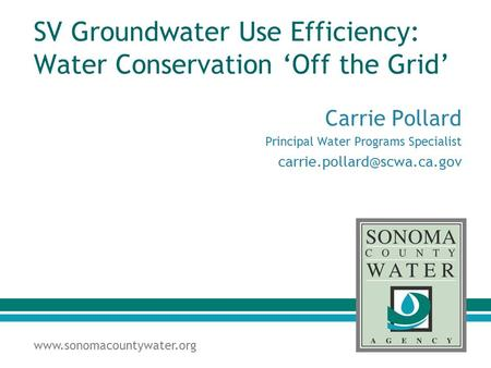 SV Groundwater Use Efficiency: Water Conservation 'Off the Grid' Carrie Pollard Principal Water Programs Specialist