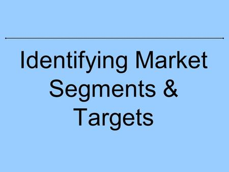 Identifying Market Segments & Targets