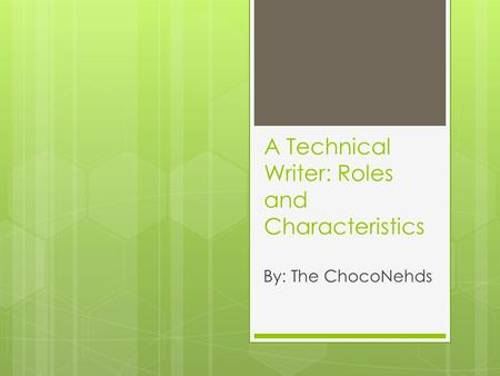 A Technical Writer: Roles and Characteristics By: The ChocoNehds.