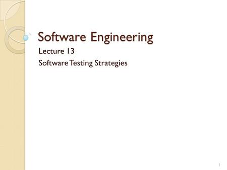 Software Engineering Lecture 13 Software Testing Strategies 1.