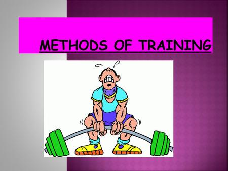 METHODS OF TRAINING.