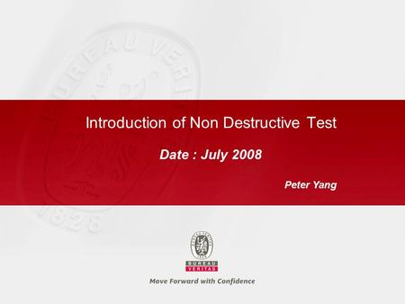 Introduction of Non Destructive Test Date : July 2008 Peter Yang.