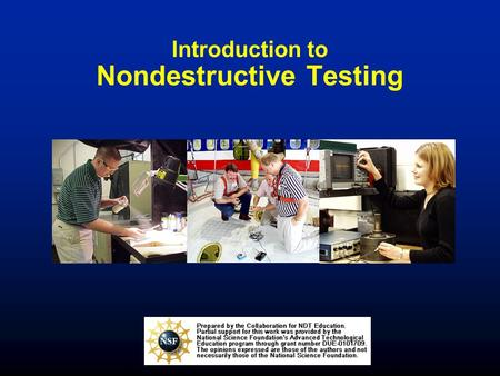 Introduction to Nondestructive Testing. The use of noninvasive techniques to determine the integrity of a material, component or structure or quantitatively.