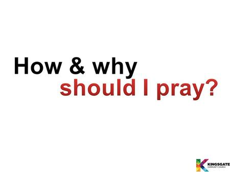 How and Why do I Pray? Jesus said… (Matthew 6:6)