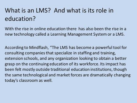 What is an LMS? And what is its role in education? With the rise in online education there has also been the rise in a new technology called a Learning.