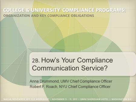 Anna Drummond, UMV Chief Compliance Officer Robert F. Roach, NYU Chief Compliance Officer 2B. How's Your Compliance Communication Service?