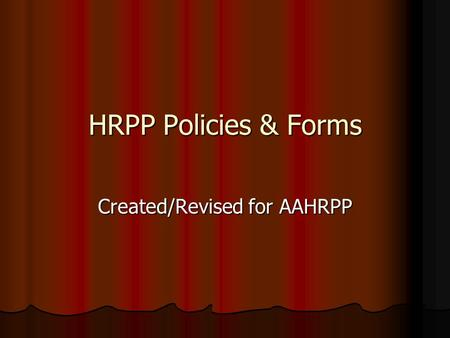 HRPP Policies & Forms Created/Revised for AAHRPP.
