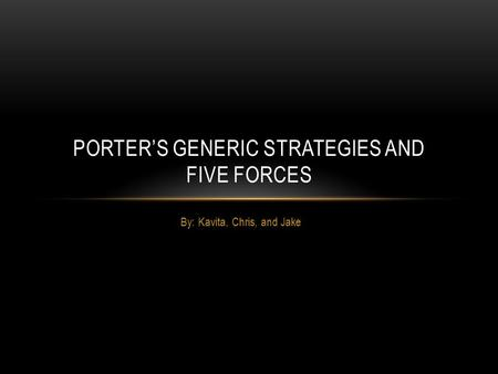 By: Kavita, Chris, and Jake PORTER'S GENERIC STRATEGIES AND FIVE FORCES.